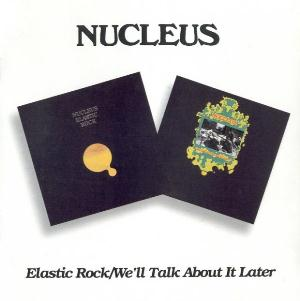 Nucleus Elastic Rock/ We'll Talk About It Later album cover