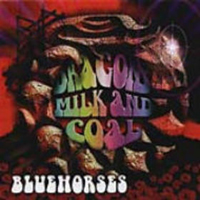 Bluehorses Dragons Milk And Coal album cover