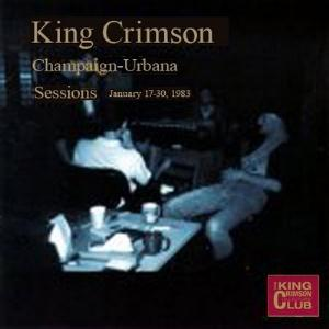 King Crimson The Champaign-Urbana Sessions, 1983  album cover