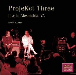 King Crimson Projekct Three - CC - Live in Alexandria, VA, March 3, 2003 album cover