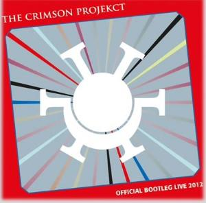 The Crimson Projekct - Offical Bootleg Live 2012 by KING CRIMSON album cover