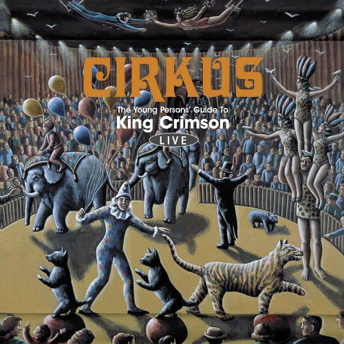 King Crimson Cirkus - The Young Persons' Guide To King Crimson Live album cover