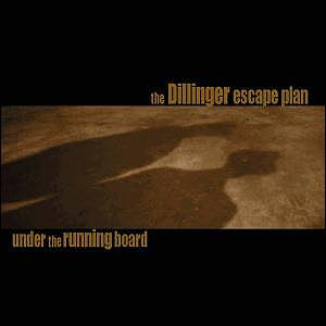 Under The Running Board by DILLINGER ESCAPE PLAN, THE album cover