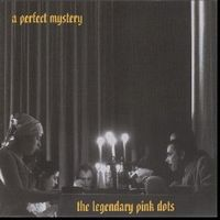 Legendary Pink Dots A Perfect Mystery album cover