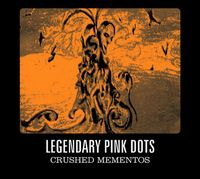 Legendary Pink Dots Crushed Mementos album cover
