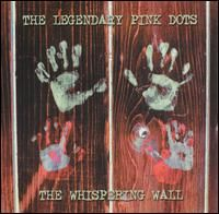 The Legendary Pink Dots The Whispering Wall album cover