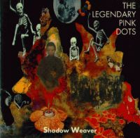 Legendary Pink Dots - Shadow Weaver CD (album) cover