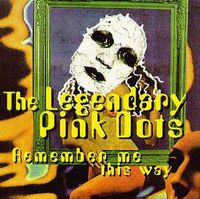 Legendary Pink Dots Remember Me This Way album cover