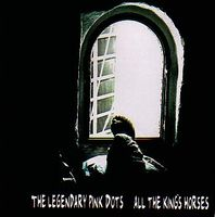 Legendary Pink Dots All The Kings Horses album cover