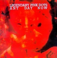 Any Day Now by LEGENDARY PINK DOTS, THE album cover