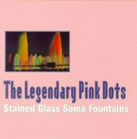 The Legendary Pink Dots - Stained Glass Soma Fountains CD (album) cover