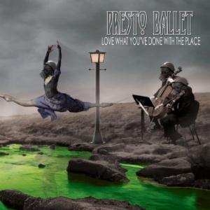 Presto Ballet Love What You've Done To The Place album cover