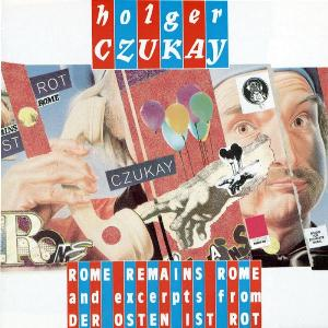 Holger Czukay - Rome Remains Rome And Excerpts From Der Osten Ist Rot CD (album) cover