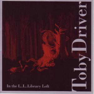 Toby Driver - In the L..L..Library Loft CD (album) cover
