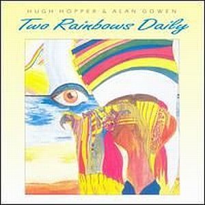Hugh Hopper - Two Rainbows Daily CD (album) cover