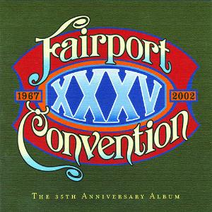 Fairport Convention XXXV : 1967-2002 The 35th Anniversary Album album cover
