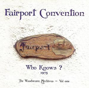 Fairport Convention Who Knows? The Woodworm Archives - Vol. One album cover
