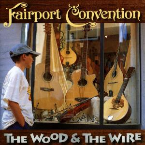Fairport Convention The Wood And The Wire album cover