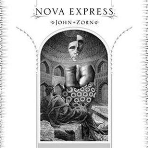 John Zorn - Nova Express CD (album) cover