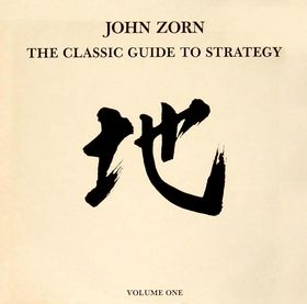 John Zorn The Classic Guide To Strategy, Volume One album cover