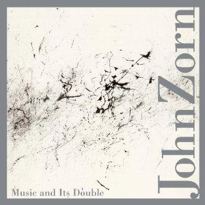 John Zorn Music And Its Double album cover