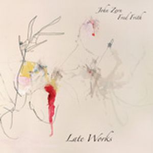 John Zorn Late Works (with Fred Frith) album cover