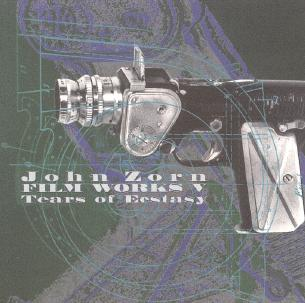 John Zorn Film Works V: Tears Of Ecstasy album cover
