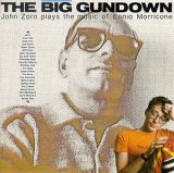 John Zorn - The Big Gundown: John Zorn Plays The Music Of Ennio Morricone CD (album) cover