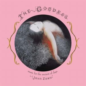 John Zorn - The Goddess - Music for the Ancient of Days CD (album) cover