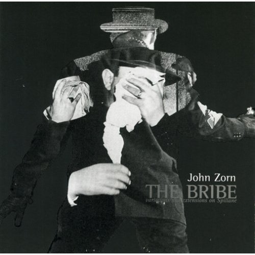 John Zorn - The Bribe - Variations And Extensions On Spillane CD (album) cover
