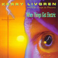 Kerry Livgren When Things Get Electric album cover