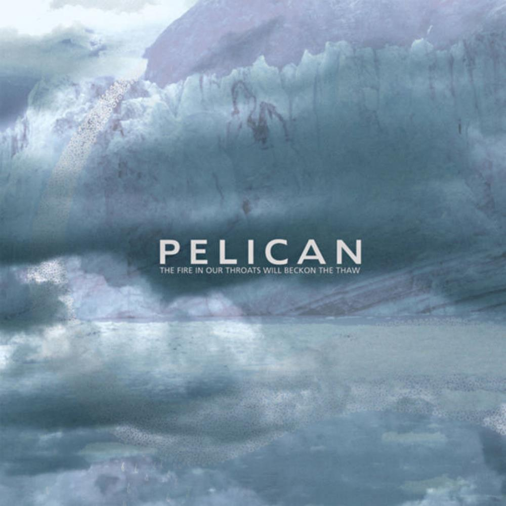 The Fire In Our Throats Will Beckon The Thaw by PELICAN album cover