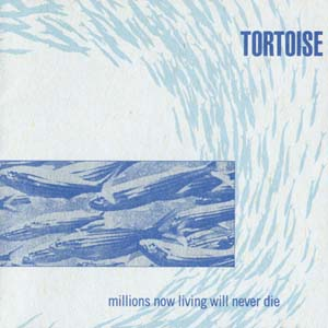 Tortoise - Millions Now Living Will Never Die CD (album) cover