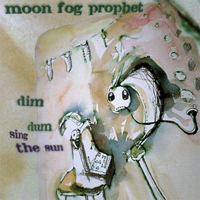 Dim Dum Sing The Sun  by MOON FOG PROPHET album cover
