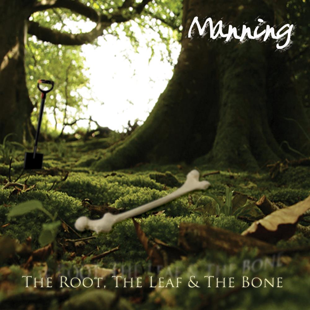 The Root, The Leaf & The Bone by MANNING album cover