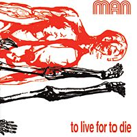 Man - To Live For To Die CD (album) cover