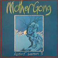 Mother Gong - Robot Woman 3 CD (album) cover