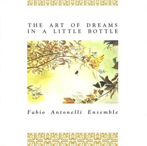 The Art of Dreams in a Little Bottle (Fabio Antonelli Ensemble) by MINDFLOWER album cover