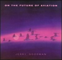 Jerry Goodman - On The Future Of Aviation CD (album) cover