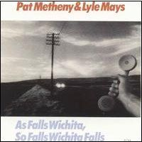 Pat Metheny - As Falls Wichita, So Falls Wichita Falls (with Lyle Mays) CD (album) cover