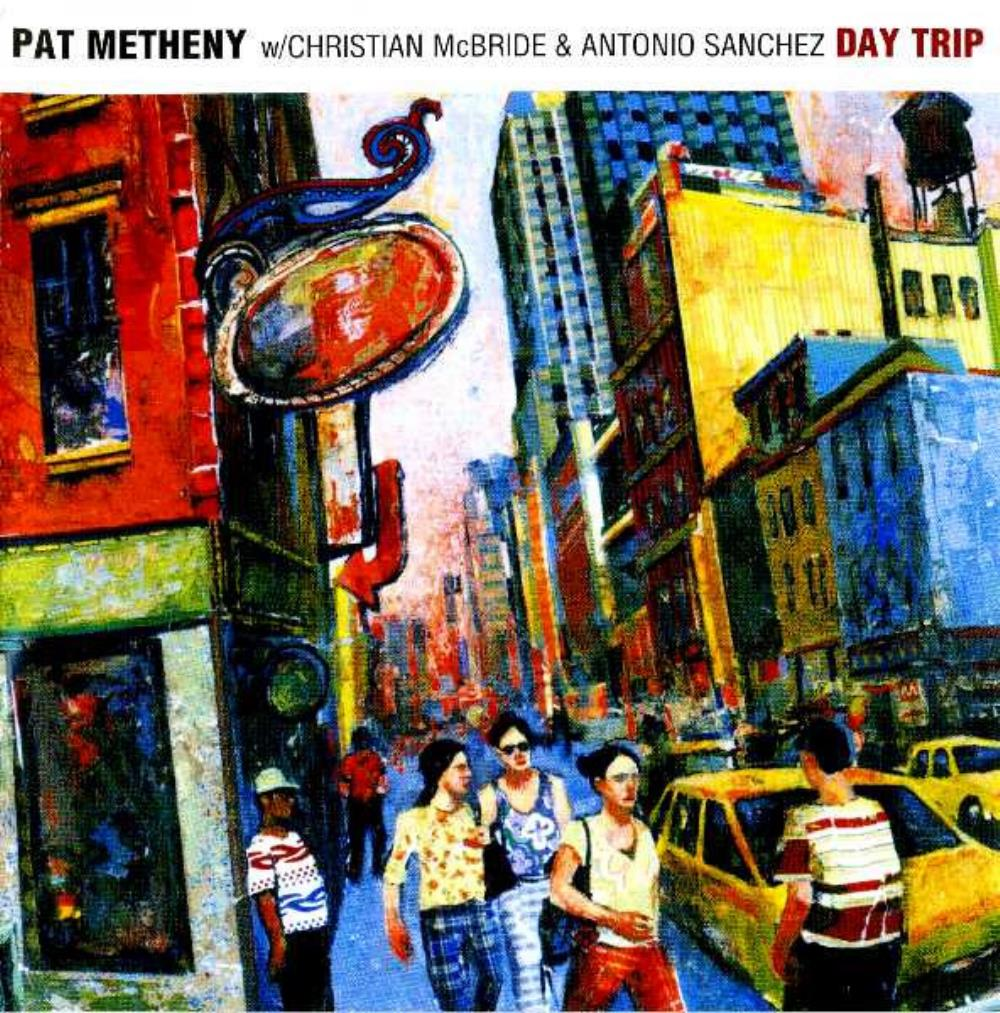 Pat Metheny - Pat Metheny w/ Christian McBride & Antonio Sanchez: Day Trip CD (album) cover
