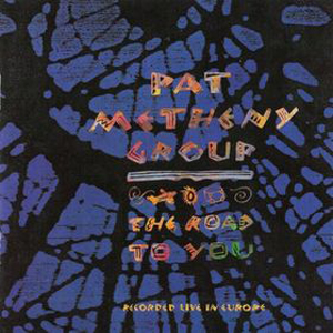 Pat Metheny The Road to You (as Pat Metheny Group) album cover
