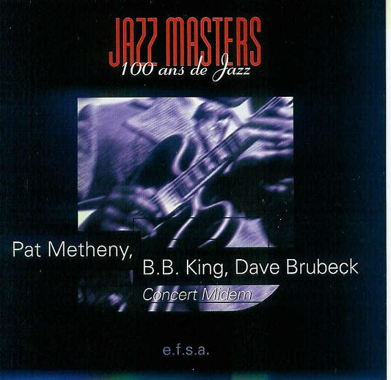 Pat Metheny -  Jazz Masters - 100 Ans De Jazz - Concert Midem (with B.B. King & Dave Brubeck ) CD (album) cover