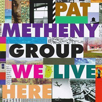 We Live Here (Pat Metheny Group) by METHENY , PAT album cover