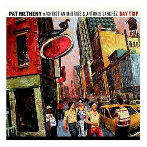 Pat Metheny - Day Trip (w/ Christian McBride & Antonio Sanchez) CD (album) cover