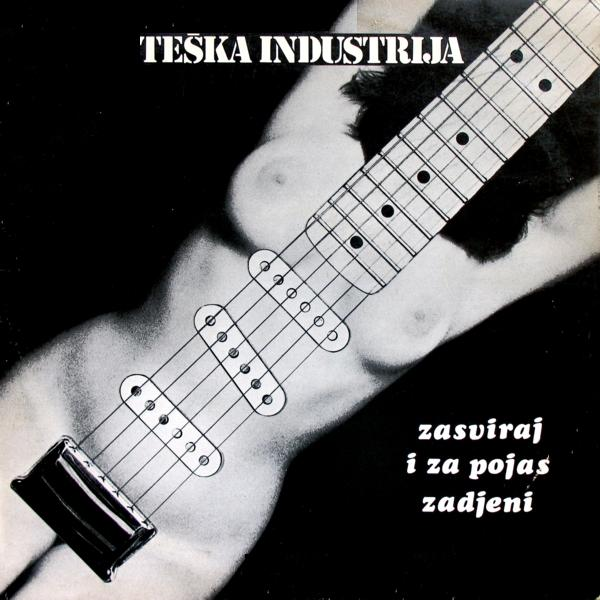 Zasviraj i za pojas zadjeni by TESKA INDUSTRIJA album cover