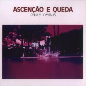 Ascenção e Queda  by PETRUS CASTRUS album cover