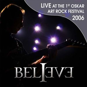 Believe Live At The 1st Oskar Art Rock Festival 2006 album cover