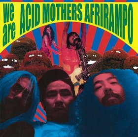 Acid Mothers Temple We Are Acid Mothers Afrirampo! album cover