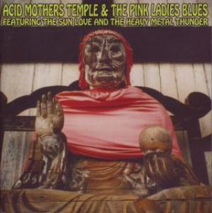 Acid Mothers Temple - Acid Mothers Temple & The Pink Ladies Blues: Featuring The Sun Love and The Heavy Metal Thunder CD (album) cover